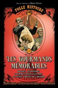 Les gourmands mémorables : goinfres, gastronomes, expérimentateurs culinaires et autres voraces de l'histoire