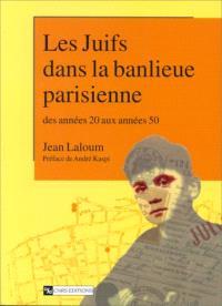 Les Juifs dans la banlieue parisienne, des années 20 aux années 50 : Montreuil, Bagnolet et Vincennes à l'heure de la solution finale