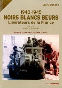 Noirs Blancs Beurs : libérateurs de la France, 1940-1945 : les photos inédites de l'armée du général de Gaulle