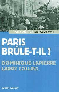 Paris brûle-t-il ? (25 août 1944) : histoire de la libération de Paris
