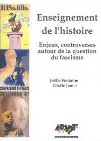 Enseignement de l'histoire : enjeux, controverses autour de la question du fascisme