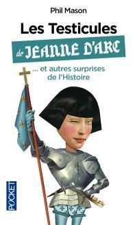 Les testicules de Jeanne d'Arc... : et autres surprises de l'histoire
