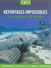 Reportages impossibles : les mystères du monde