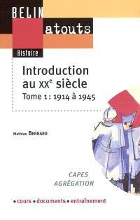 Introduction au XXe siècle : Capes, agrégation, cours, documents, entraînement. Volume 1, 1914-1945
