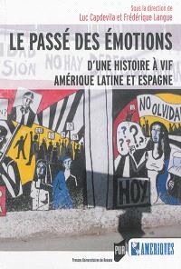 Le passé des émotions : d'une histoire à vif, Amérique latine et Espagne