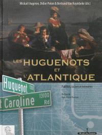 Les huguenots et l'Atlantique. Volume 2, Fidélités, racines et mémoires