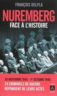 Nuremberg face à l'histoire : 20 novembre 1945-1er octobre 1946 : 24 criminels de guerre répondent de leurs actes