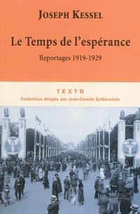 Reportages. Volume 1, Le temps de l'espérance : 1919-1929