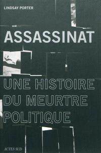 Assassinat : une histoire du meurtre politique