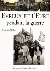 Evreux et l'Eure pendant la guerre : 1939-1945