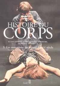 Histoire du corps. Volume 3, Les mutations du regard, le XXe siècle