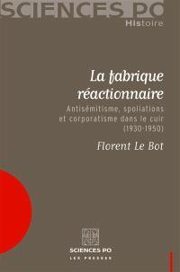 La fabrique réactionnaire : antisémitisme, spoliations et corporatisme dans le cuir (1930-1950)
