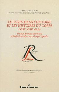 Le corps dans l'histoire et les histoires du corps (XVIIe-XVIIIe siècle) : travaux de jeunes chercheurs précédés d'entretiens avec Georges Vigarello