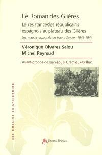 Le roman des Glières : la résistance des républicains espagnols au plateau des Glières : les maquis espagnols en Haute-Savoie, 1941-1944