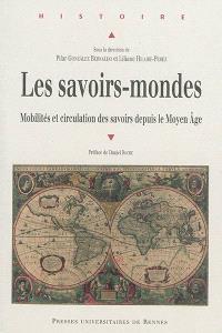 Les savoirs-mondes : mobilités et circulation des savoirs depuis le Moyen Age