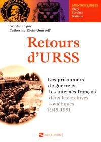 Retours d'URSS : les prisonniers de guerre et les internés français dans les archives soviétiques, 1941-1951