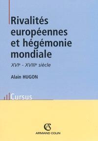 Rivalités européennes et hégémonie mondiale : modèles politiques, conflits militaires et négociations diplomatiques : XVIe-XVIIIe siècle