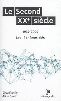 Le second XXe siècle : 1939-2000 : les 12 thèmes-clés