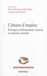 Cultures d'empires : échanges et affrontements culturels en situation coloniale