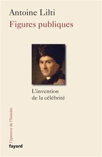 Figures publiques : l'invention de la célébrité