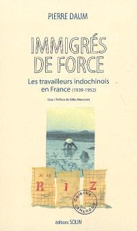 Immigrés de force : les travailleurs indochinois en France (1939-1952)