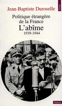 L'Abîme : 1939-1945, politique étrangère de la France
