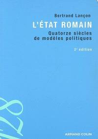 L'Etat romain : quatorze siècles de modèles politiques