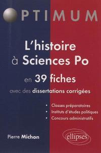 L'histoire à Sciences-Po : en 39 fiches avec des dissertations corrigées : classes préparatoires, instituts d'études politiques, concours administratifs
