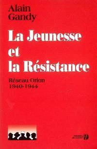 La jeunesse et la Résistance : réseau Orion, 1940-1944