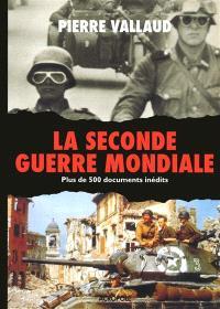 La Seconde Guerre mondiale : plus de 500 documents inédits
