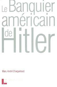 Le banquier américain de Hitler