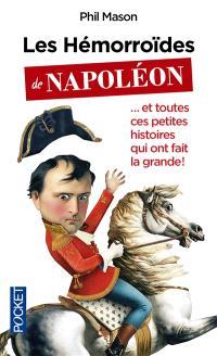 Les hémorroïdes de Napoléon... : et toutes ces petites histoires qui ont fait la grande !