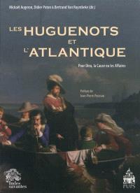 Les huguenots et l'Atlantique. Volume 1, Pour Dieu, la cause ou les affaires