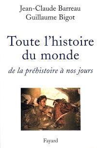 Toute l'histoire du monde : de la préhistoire à nos jours