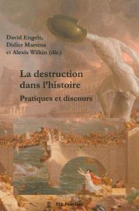 La destruction dans l'histoire : pratiques et discours