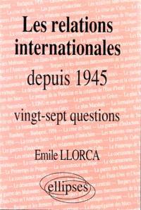 Les relations internationales depuis 1945 : histoire thématique : vingt-sept questions