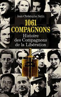 1.061 compagnons : histoire des compagnons de la Libération