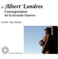 Albert Londres, correspondant de la Grande Guerre : 1914-1918