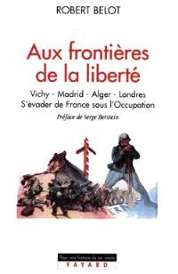 Aux frontières de la liberté : Vichy, Madrid, Alger, Londres 1942-1944