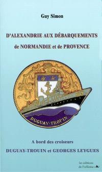 D'Alexandrie aux débarquements de Normandie et de Provence, à bord des croiseurs Duguay-Trouin et Georges-Leygues