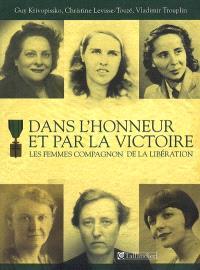 Dans l'honneur et par la victoire : les femmes Compagnon de la Libération