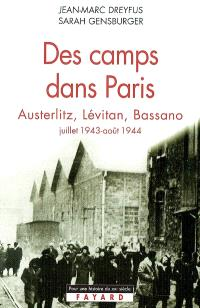 Des camps dans Paris : Austerlitz, Lévitan, Bassano : juillet 1943-août 1944