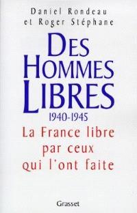 Des hommes libres : histoire de la France libre par ceux qui l'ont faite