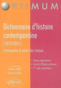 Dictionnaire d'histoire contemporaine (1870-2001) : comprendre le siècle des masses