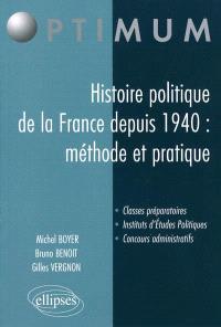 Histoire politique de la France depuis 1940 : méthode et pratique : classes préparatoires, instituts d'études politiques, concours administratifs