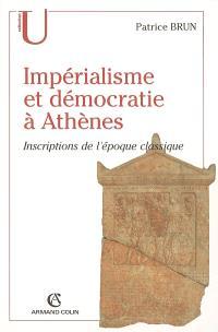 Impérialisme et démocratie à Athènes : inscriptions de l'époque classique (c. 500-317 av. J.-C.)