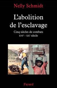 L'abolition de l'esclavage : cinq siècles de combats, XVIe-XXe siècle