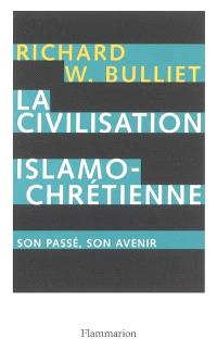 La civilisation islamo-chrétienne : son passé, son avenir