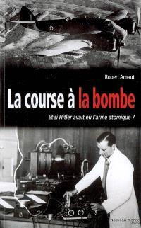 La course à la bombe : ... et si Hitler avait eu l'arme atomique ?