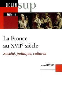 La France au XVIIe siècle : société, politique, cultures